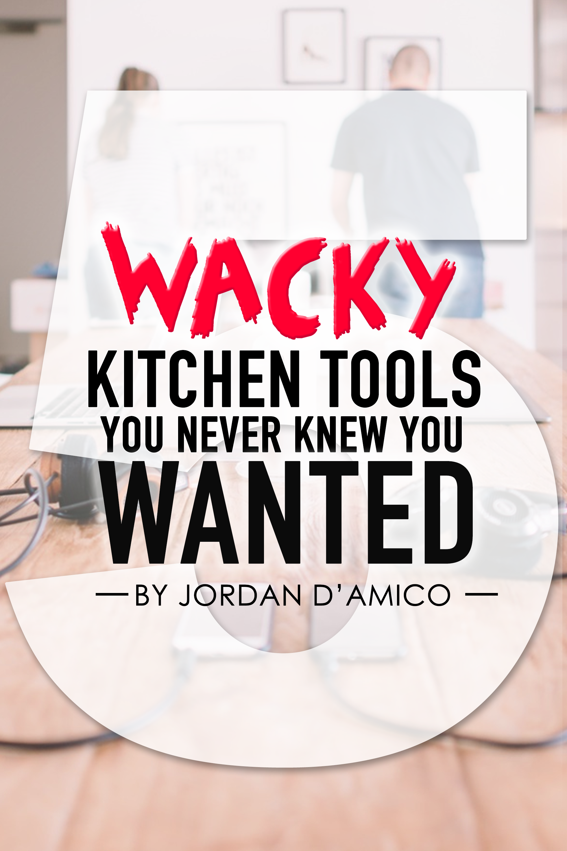 5 whacky kitchen tools you never knew you wanted