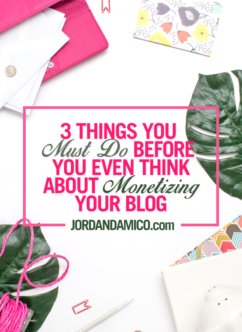 3 things you must do before you even think about monetizing your blog
