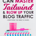 How you can master Tailwind and blow up your blog traffic